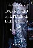 D'Annunzio e il piacere della moda. Ediz. illustrata