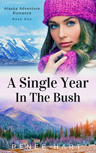 a-single-year-in-the-bush-alaska-adventure-romance-book-1-english-edition