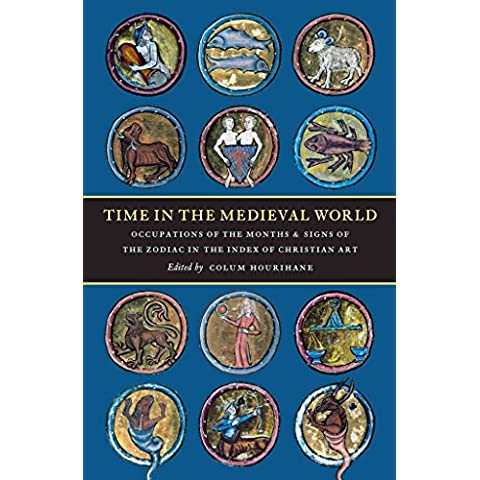 [(Time in the Medieval World : Occupations of the Months and Signs of the Zodiac in the Index of Christian Art)] [Edited by Director Colum Hourihane] published on (April, 2007)
