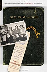 Sex, Mom, and God: How the Bible's Strange Take on Sex Led to Crazy Politics--and How I Learned to Love Women (and Jesus) Anyway by Frank Schaeffer (2012-06-05)