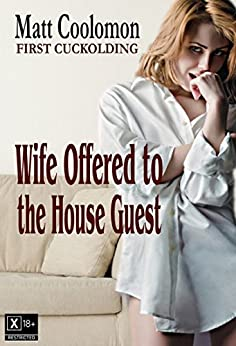 Wife Offered to the House Guest (First Cuckolding Book 6) by [Coolomon, Matt]