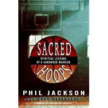 Sacred Hoops: Spiritual Lessons of a Hardwood Warrior by Phil Jackson (1995-10-19)