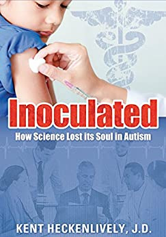 Inoculated: How Science Lost its Soul in Autism by [Heckenlively, Kent]