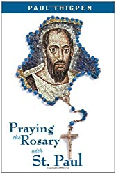 Praying the Rosary with St. Paul by Ph.D., Paul Thigpen (2008-12-10)