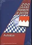 200 Jahre Franken in Bayern. Aufsätze zur Landesausstellung 2006: 1806 bis 2006 (Veröffentlichungen zur Bayerischen Geschichte und Kultur)