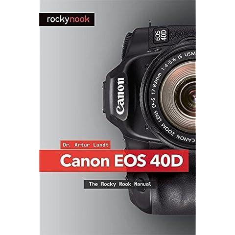 Canon 40D: The Rocky Nook Manual by Artur Landt (2008-07-28)