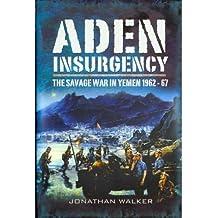 [( Aden Insurgency: The Savage War in Yemen 1962-67 )] [by: Jonathan Walker] [Feb-2012]