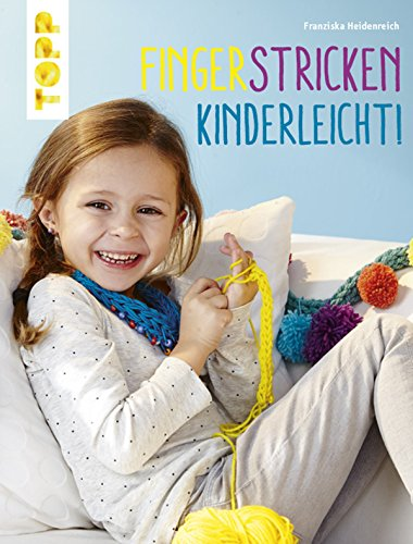 Fingerstricken leicht gemacht: Coole Schriftzüge, hübsche Armbänder und vieles mehr! (Leichte Sommer-kunsthandwerk Für Kinder)