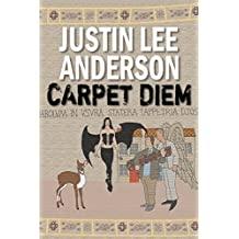 Carpet Diem: Or...How to Save the World by Accident by Justin Lee Anderson (2015-08-21)