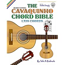 The Cavaquinho Chord Bible: DGBD Standard Tuning 1,728 Chords (Fretted Friends)