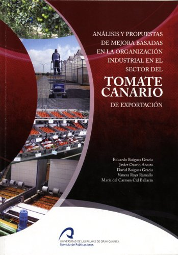 Análisis y propuestas de mejora basadas en la organización industrial en el sector del tomate canario de exportación por Javier Osorio Acosta