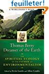 Thomas Berry, Dreamer of the Earth: T...