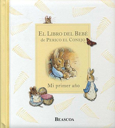 El libro Del Bebe De Perico El Conejo / Peter Rabbit'S Baby Book: Mi primer ano/ My First Year
