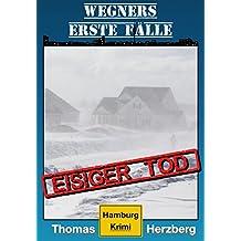 Eisiger Tod (Wegners erste Fälle): Hamburg Krimi