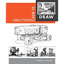 How to Draw: drawing and sketching objects and environments from your imagination by Scott Robertson (2013-12-15)