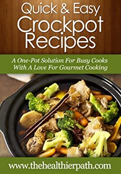 Crockpot Recipes: A One-Pot Solution For Busy Cooks With A Love For  Gourmet Cooking (Quick and Easy Recipes) (English Edition) von [Miller, Mary]