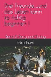 Drei Freunde.....und das Leben kann so richtig beginnen !: Band 6 Berry und Sunny