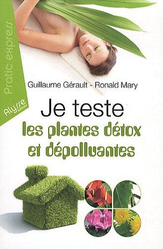 Je teste les plantes détox et dépolluantes : Les 7 plantes détoxicantes pour l'organisme; Les 7 plantes dépolluantes pour la maison