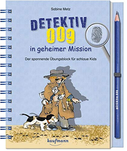 Detektiv 009 in geheimer Mission: Der spannende Übungsblock für schlaue Kids