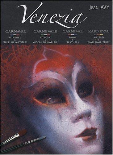 Venezia carnaval : Peintures & effets de matières, édition français-italien-anglais-allemand par Jean Avy, Collectif