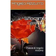 Sfiorami l'anima: Poesie di Angelo Azzurro