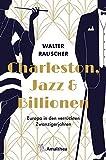 Charleston, Jazz & Billionen: Europa in den verrückten Zwanzigerjahren - Walter Rauscher