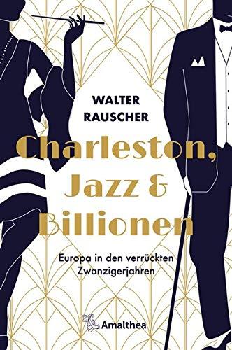 Charleston, Jazz & Billionen: Europa in den verrückten Zwanzigerjahren
