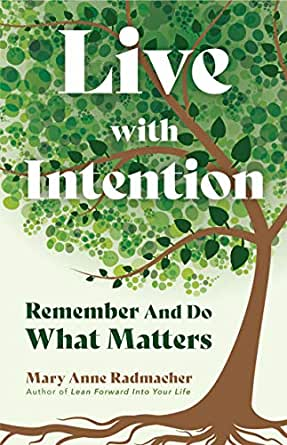 Live With Intention Remember And Do What Matters Positive Affirmations New Age Thought Motivational Quotes English Edition Ebook Radmacher Mary Anne Kindle Shop