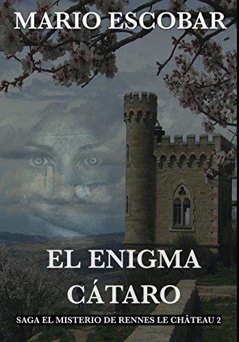 El Enígma Cátaro: Saga El Misterio de Rennes Le Château (Saga El Misterio de Rennes Le Château  nº 2) por Mario  Escobar