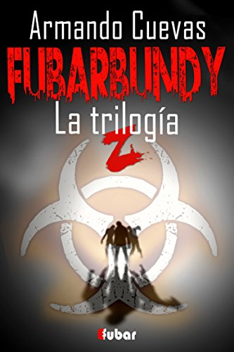 FUBARBUNDY (3.0): LA TRILOGÍA (Incluye los tres libros)) por Armando Cuevas Calderón