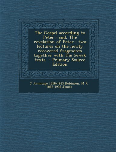 The Gospel according to Peter: and, The revelation of Peter : two lectures on the newly recovered fragments together with the Greek texts