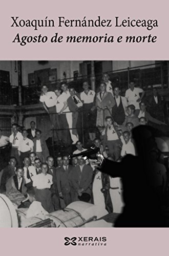 Agosto de memoria e morte (Edición Literaria - Narrativa E-Book) (Galician Edition) por Xoaquín Fernández Leiceaga