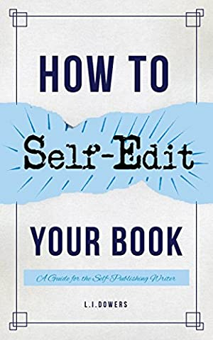 How to Self-Edit Your Book: A Guide for the Self-Publishing Writer (Blue Laurel Self-Publishing Guides Book 2)