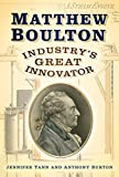 Matthew Boulton: Industry's Great Innovator