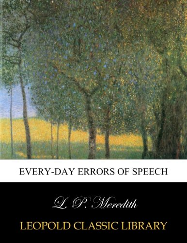 Every-day errors of speech por L. P. Meredith