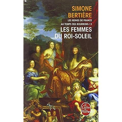 Les reines de France au temps des Bourbons : Tome 2, Les femmes du Roi-Soleil (Le Livre de Poche)