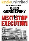 Next Stop Execution: The Autobiography of Oleg Gordievsky
