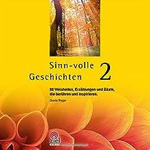 Sinn-volle Geschichten 2: 88 Weisheiten, Erzählungen und Zitate, die berühren und inspirieren.