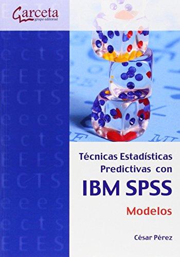 TECNICAS ESTADISTICAS PREDICTIVAS CON IBM SPSS por César Pérez López