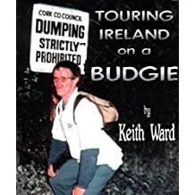 Touring Ireland On A Budgie (The KaffnKeef Chronicles Book 1)