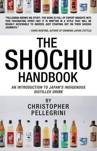 The Shochu Handbook - An Introduction to Japan's Indigenous Distilled Drink by Christopher Pellegrini (2014-07-22)