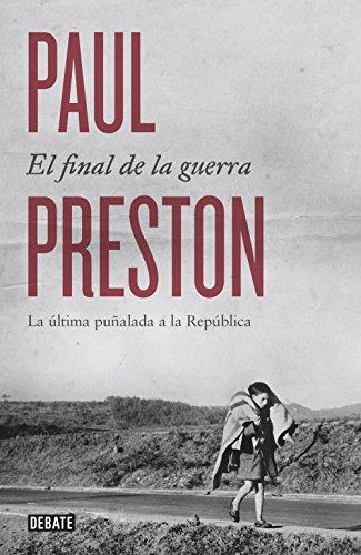 El final de la guerra: La última puñalada a la República por Paul Preston