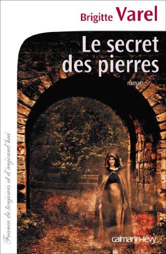 Le Secret des pierres (Cal-Lvy-France de toujours et d'aujourd'hui)