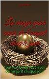 Telecharger Livres La magie pour avoir de l argent chaque jour Tout le monde reve avoir de l argent chaque jour (PDF,EPUB,MOBI) gratuits en Francaise