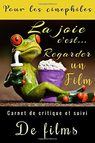 La joie c'est regarder un film: Journal de suivi & de critiques des films,Super Carnet pour Cinéphiles & Etudiants en cinéma!Des fiches à remplir ... & notes sur le scénario,la musique etc