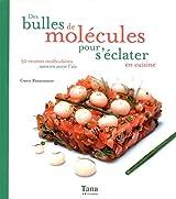 Des bulles de molécules pour s'éclater en cuisine : 50 recettes moléculaires sans en avoir l'air