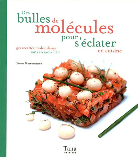 Des bulles de molcules pour s'clater en cuisine : 50 recettes molculaires sans en avoir l'air