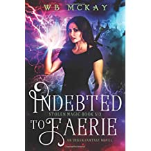 Indebted to Faerie: Volume 6 (Stolen Magic)