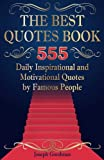 The Best Quotes Book: 555 Daily Inspirational and Motivational Quotes by Famous People (Black & White Edition) (Business Motivation, Band 2)