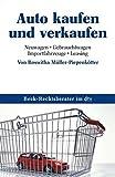 Auto kaufen und verkaufen: Neuwagen, Gebrauchtwagen, Importfahrzeuge, Leasing (dtv Beck Rechtsberater)